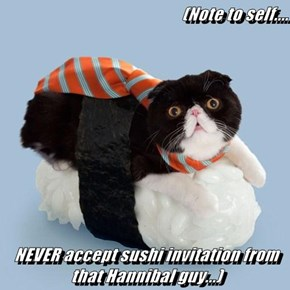 (Note to self....  NEVER accept sushi invitation from that Hannibal guy...)