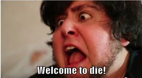 Welcome to die!