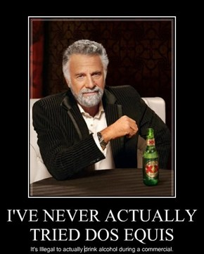 I'VE NEVER ACTUALLY TRIED DOS EQUIS