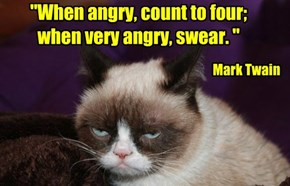 """When angry, count to four;  when very angry, swear. """