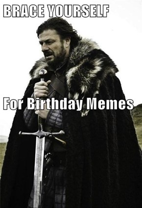 BRACE YOURSELF For Birthday Memes