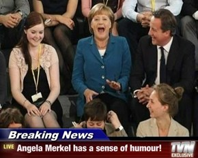 Breaking News - Angela Merkel has a sense of humour!