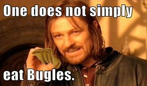 One does not simply  eat Bugles.