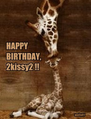 HAPPY BIRTHDAY, 2kissy2 !!