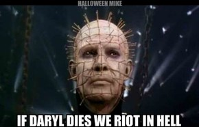 If Daryl dies we riot in Hell