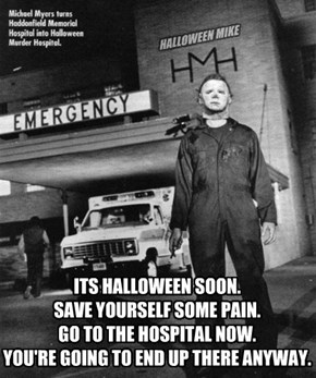 Halloween soon. Go to the Hospital now!