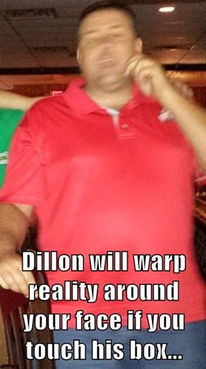 Dillon will warp reality around your face if you touch his box...