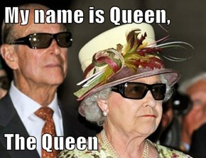 My name is Queen,  The Queen