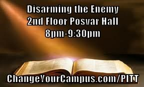 Disarming the Enemy                                                2nd Floor Posvar Hall                                                               8pm-9:30pm  ChangeYourCampus.com/PITT