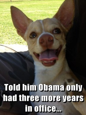 Told him Obama only had three more years in office...