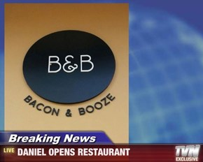Breaking News - DANIEL OPENS RESTAURANT