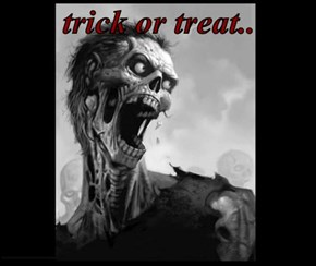trick or treat..