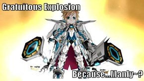 Gratuitous Explosion  Because...Manly~?