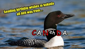 Happy Birfdai, kukuda!  Hope it's a great one
