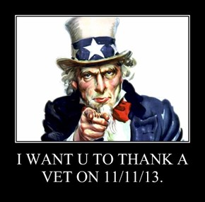 I WANT U TO THANK A VET ON 11/11/13.
