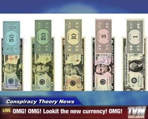 Conspiracy Theory News - OMG! OMG! Lookit the new currency! OMG!