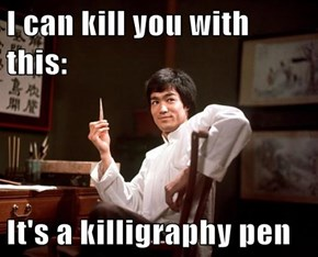 I can kill you with this:  It's a killigraphy pen
