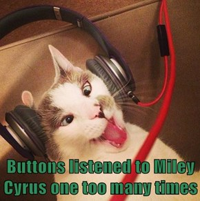 Buttons listened to Miley Cyrus one too many times
