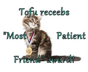 "Tofu receebs  ""Most            Patient Friend"" award!"