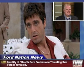"Ford Nation News - Identity of ""Health Care Professional"" treating Rob Ford is revealed."