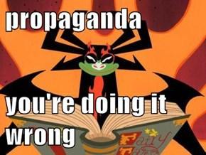 propaganda  you're doing it wrong