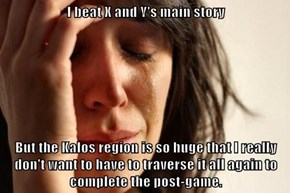 The Kalos Region is Too Damn Big!