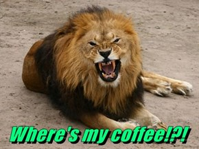 Where's my coffee!?!
