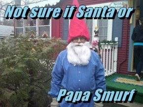 Not sure if Santa or                    Papa Smurf