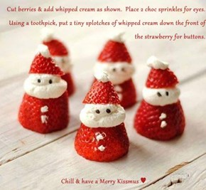 Cut berries & add whipped cream as shown.  Place 2 choc sprinkles for eyes. Using a toothpick, put 2 tiny splotches of whipped cream down the front of the strawberry for buttons.  Chill & have a Merry Kissmus ♥