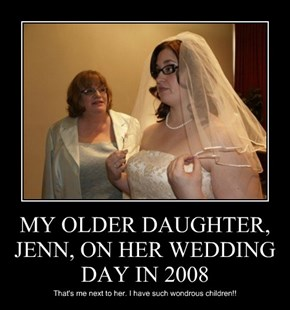 MY OLDER DAUGHTER, JENN, ON HER WEDDING DAY IN 2008