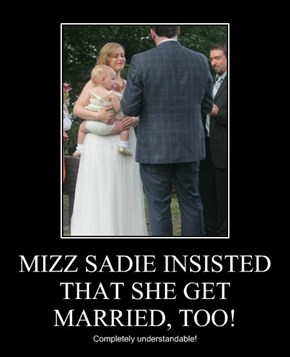 MIZZ SADIE INSISTED THAT SHE GET MARRIED, TOO!