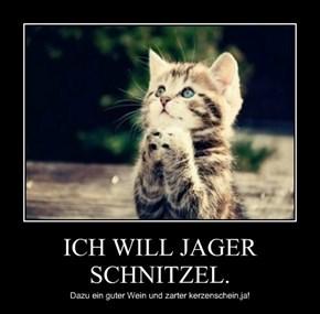 ICH WILL JAGER SCHNITZEL.