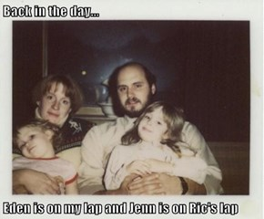 Back in the day...  Eden is on my lap and Jenn is on Ric's lap