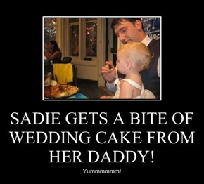 SADIE GETS A BITE OF WEDDING CAKE FROM HER DADDY!