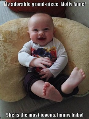 My adorable grand-niece, Molly Anne!  She is the most joyous, happy baby!