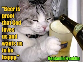 """Beer is proof that God loves  us and wants us  to be happy."""
