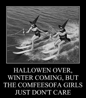 HALLOWEN OVER, WINTER COMING, BUT THE COMFEESOFA GIRLS JUST DON'T CARE