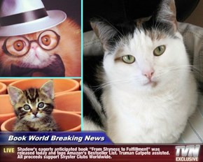 "Book World Breaking News - Shadow's eagerly anticipated book ""From Shyness to Fulfillment"" was released today and tops Amazon's Bestseller List. Truman Catpote assisted. All proceeds support Shyster Clubs Worldwide."