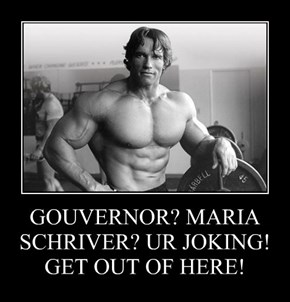 GOUVERNOR? MARIA SCHRIVER? UR JOKING! GET OUT OF HERE!