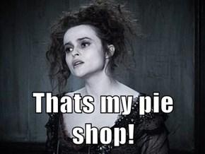 Thats my pie shop!