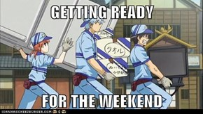 GETTING READY  FOR THE WEEKEND