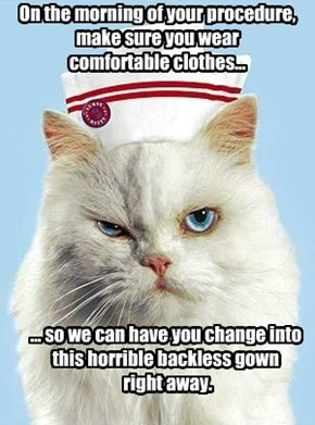 On the morning of your procedure, make sure you wear  comfortable clothes...