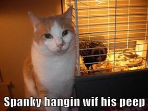 Spanky hangin wif his peep
