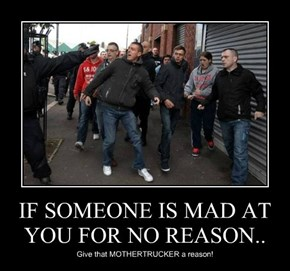 IF SOMEONE IS MAD AT YOU FOR NO REASON..
