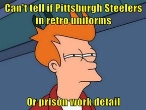 Can't tell if Pittsburgh Steelers in retro uniforms  Or prison work detail