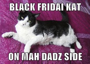 BLACK FRIDAI KAT  ON MAH DADZ SIDE