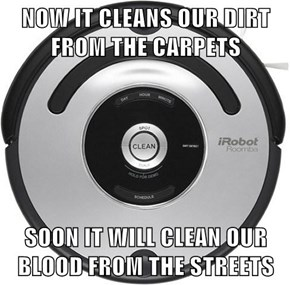NOW IT CLEANS OUR DIRT FROM THE CARPETS  SOON IT WILL CLEAN OUR BLOOD FROM THE STREETS