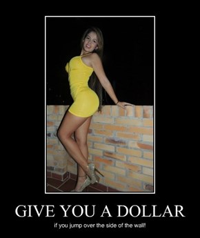 GIVE YOU A DOLLAR