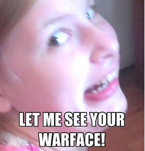 LET ME SEE YOUR WARFACE!