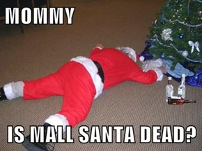 MOMMY  IS MALL SANTA DEAD?